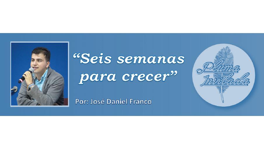 Pluma Invitada Jose Daniel Franco Seis semanas para crecer
